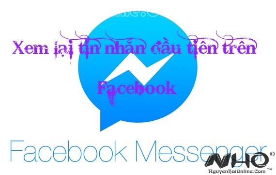 Xem lai tin nhan dau tien tren Facebook